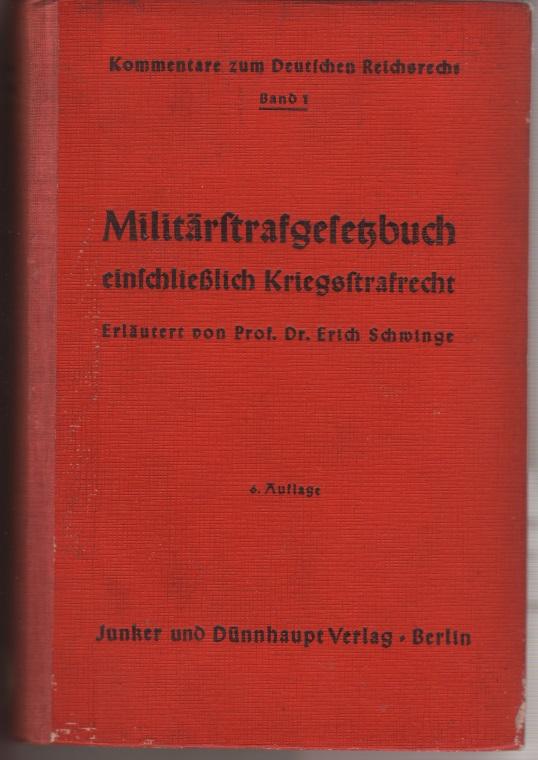 Militärstrafgesetzbuch, erläutert von Erich Schwinge, 1944: Quelle: Militärstrafgesetzbuch einschließlich Kriegsstrafrecht, erläutert von Erich Schwinge, 6. Auflage, Berlin 1944