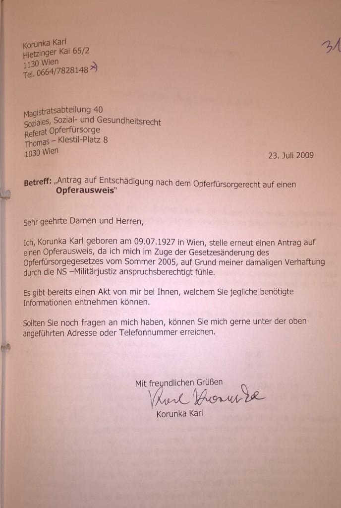 Antrag auf einen Opferausweis, 23. Juli 2009. Wie Karl Korunka von der Änderung der Opferfürsorgegesetzgebung 2005 erfahren hatte, ist unklar. Die Bewilligung des Antrags gut zwei Jahre später ist zwiespältig. Einerseits erkannte das Amt Korunka eine Haftentschädigung zu, obwohl er die Haftzeiten nicht anhand von Akten nachweisen konnte. Andererseits zog sich das Verfahren sehr lange hin.  Quelle: Stadt- und Landesarchiv Wien