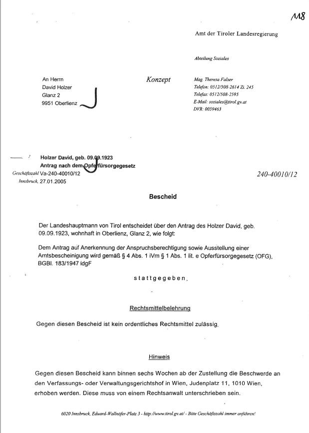 Bescheid der Tiroler Landesregierung, 27. Januar 2005. Bereits nach kurzer Zeit erreichte David Holzer die positive Nachricht, dass seine Amtsbescheinigung bewilligt, eine Opferrentenzahlung festgesetzt sei. Bemerkenswert ist die zu diesem Zeitpunkt noch ungewöhnliche Feststellung, dass die Desertion selbst »als gegen die Ideen und Ziele des Nationalsozialismus gerichtete Tat anzusehen« sei. Diese wurde damit zugleich als Akt für ein freies und demokratisches Österreich gewertet.  Quelle: Privatarchiv Peter Pirker